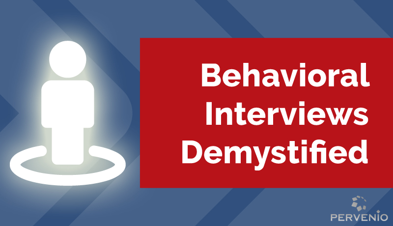 behavioral interviews demystified what to ask why pervenio