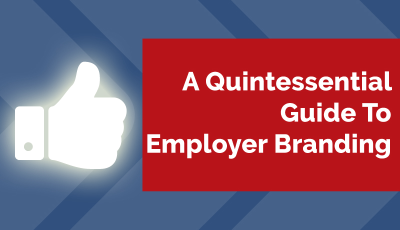 A Quintessential Guide To Employer Branding