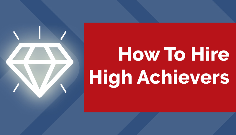 How To Hire High Achievers For Your Organization